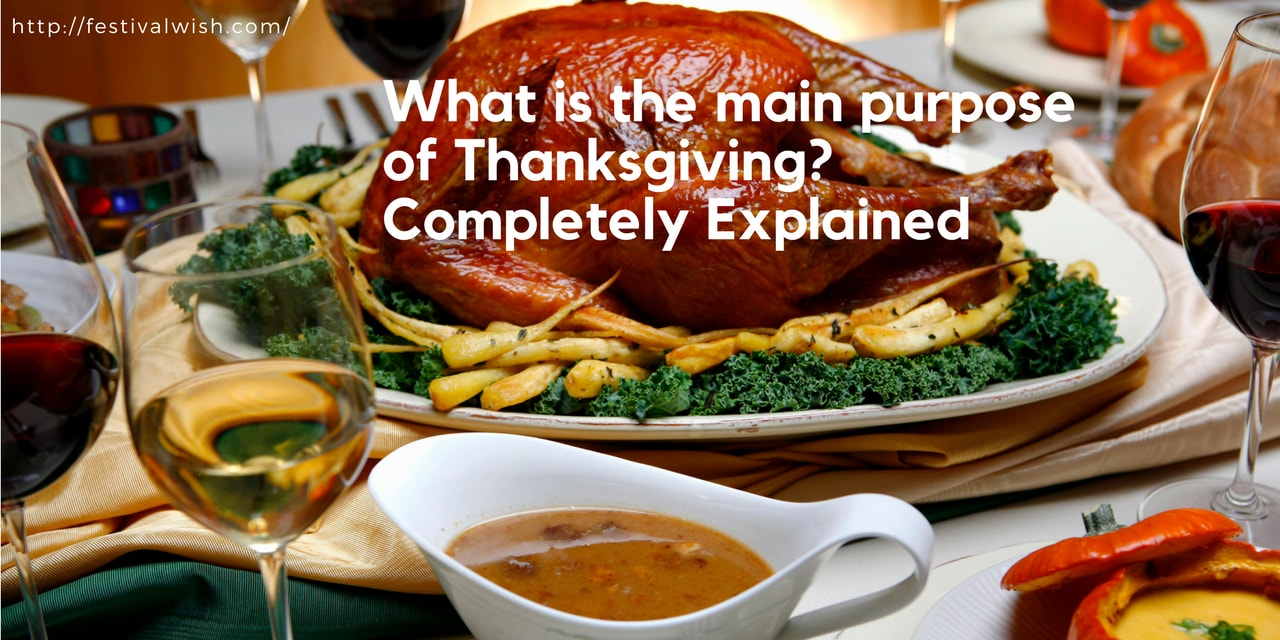 What is the main purpose of Thanksgiving? Completely Explained
