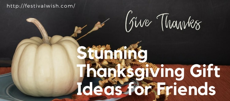 28 Stunning Thanksgiving Gift Ideas for Friends