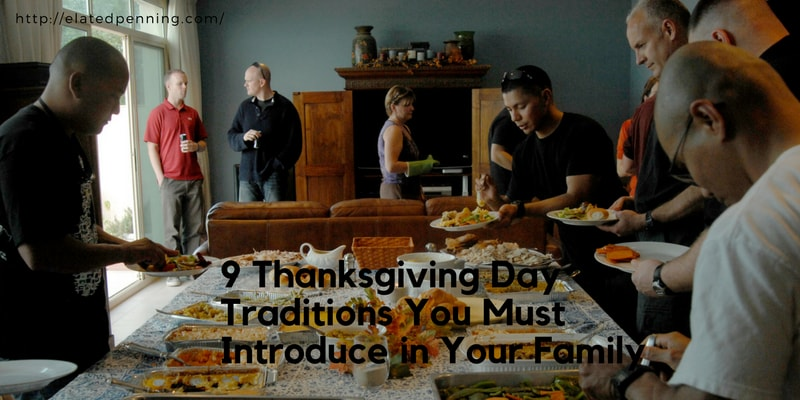 9 Thanksgiving Day Traditions You Must Introduce in Your Family